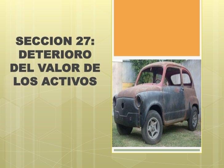 SECCION 27: DETERIORODEL VALOR DELOS ACTIVOS