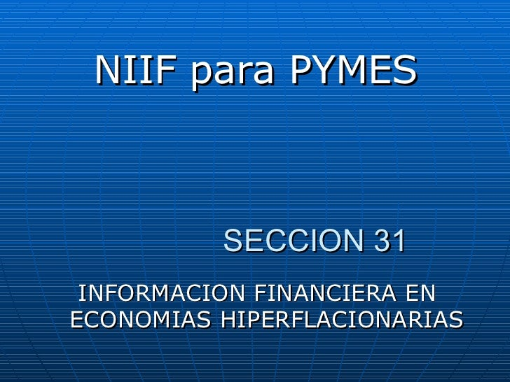 <ul><li>NIIF para PYMES </li></ul>SECCION 31 INFORMACION FINANCIERA EN ECONOMIAS HIPERFLACIONARIAS