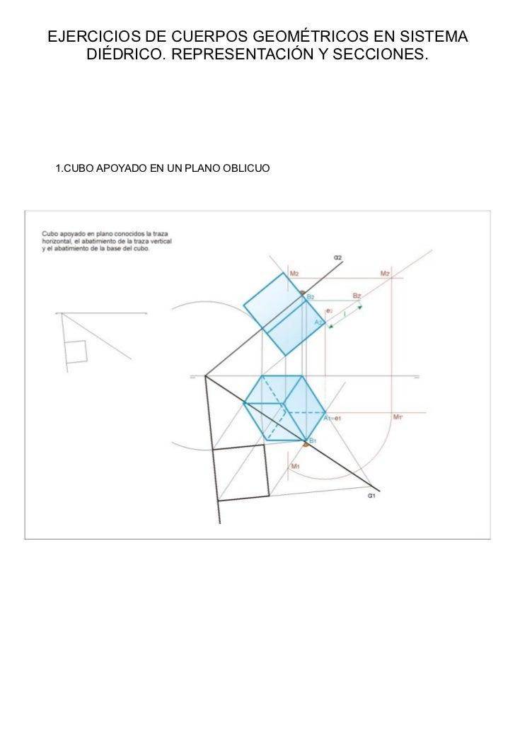 EJERCICIOS DE CUERPOS GEOMÉTRICOS EN SISTEMA    DIÉDRICO. REPRESENTACIÓN Y SECCIONES.1.CUBO APOYADO EN UN PLANO OBLICUO