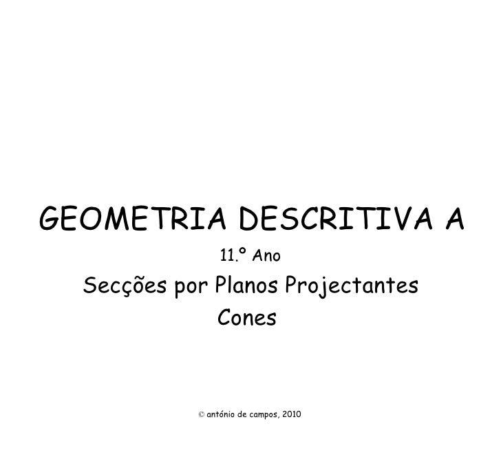 GEOMETRIA DESCRITIVA A 11.º Ano Secções por Planos Projectantes Cones  ©   antónio de campos, 2010