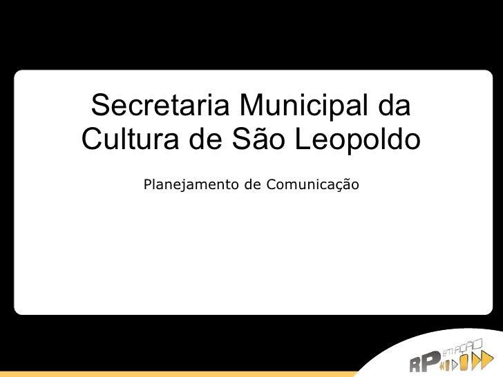 Secretaria Municipal da Cultura de São Leopoldo Planejamento de Comunicação