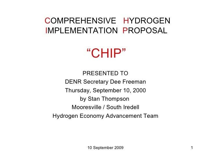 "C OMPREHENSIVE  H YDROGEN I MPLEMENTATION  P ROPOSAL ""CHIP"" <ul><li>PRESENTED TO </li></ul><ul><li>DENR Secretary Dee Free..."