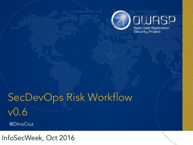SecDevOps Risk Workflow v0.6 InfoSecWeek, Oct 2016 @DinisCruz