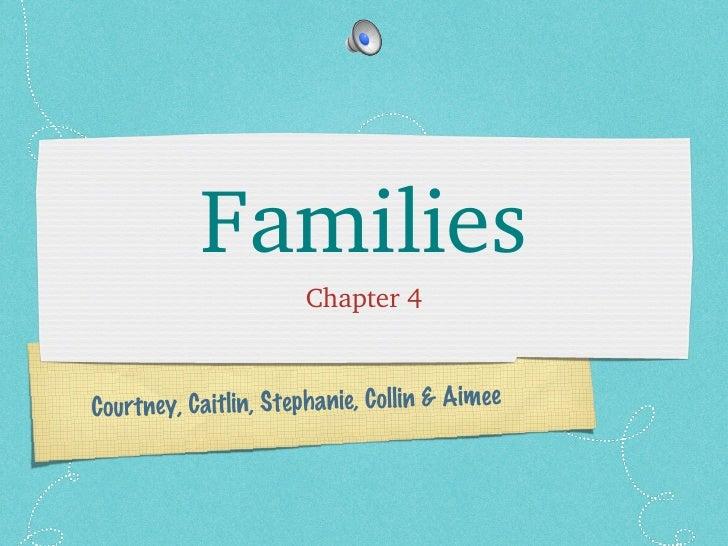 Families <ul><li>Chapter 4 </li></ul>Courtney, Caitlin, Stephanie, Collin & Aimee