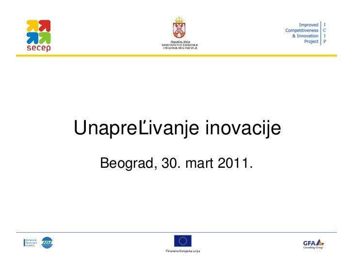 Republika Srbija           MINISTARSTVO EKONOMIJE           I REGIONALNOG RAZVOJAUnapre ivanje inovacije  Beograd, 30. mar...