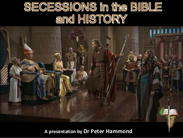 SECESSIONS in the BIBLE and HISTORY A presentation by Dr Peter Hammond