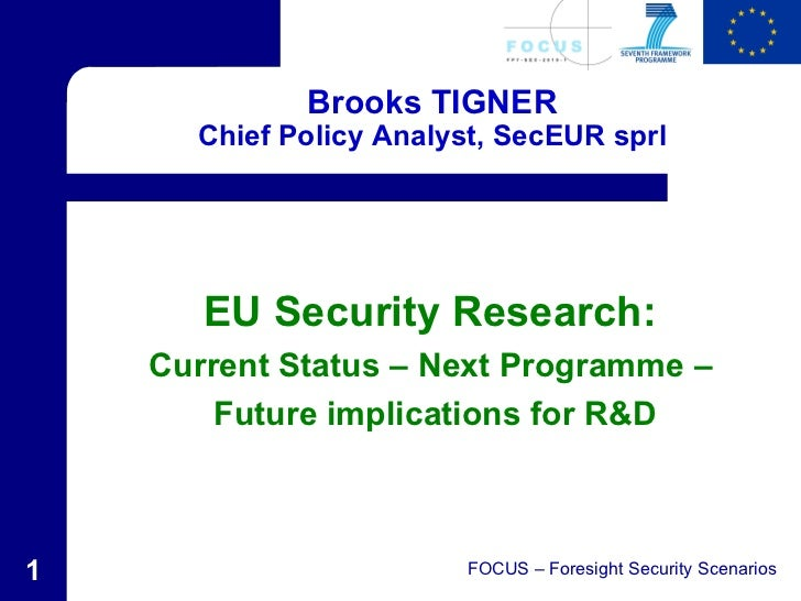 Brooks TIGNER      Chief Policy Analyst, SecEUR sprl       EU Security Research:    Current Status – Next Programme –     ...