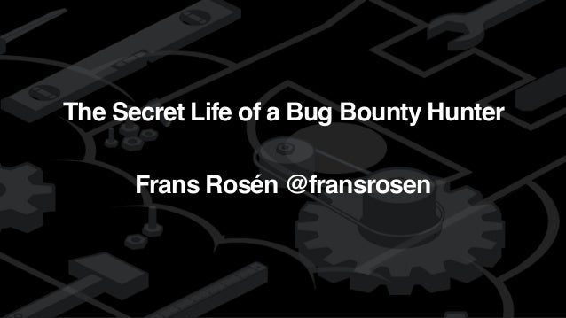 detectifyThe Secret Life of a Bug Bounty Hunter Frans Rosén @fransrosen