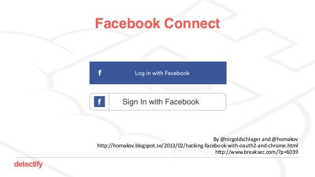 detectify By@nirgoldschlagerand@homakov http://homakov.blogspot.se/2013/02/hacking-facebook-with-oauth2-and-chrome.htm...