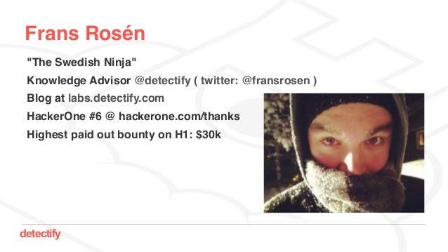 "detectify Frans Rosén ""The Swedish Ninja"" Knowledge Advisor @detectify ( twitter: @fransrosen ) Blog at labs.detectify.com..."
