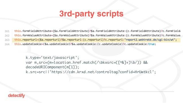 detectify 3rd-party scripts k.type='text/javascript'; var m,src=(m=location.href.match(/bkxsrc=([^&]+)b/)) && decodeURICom...