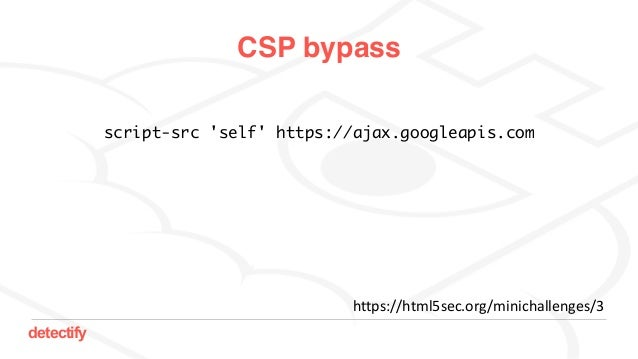 detectify CSP bypass script-src 'self' https://ajax.googleapis.com https://html5sec.org/minichallenges/3