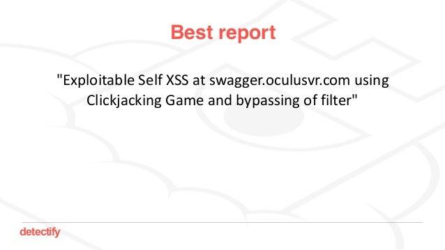 "detectify Best report ""ExploitableSelfXSSatswagger.oculusvr.comusing ClickjackingGameandbypassingoffilter"""
