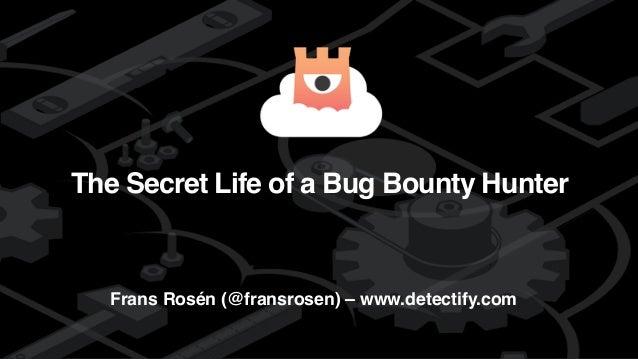 detectify The Secret Life of a Bug Bounty Hunter Frans Rosén (@fransrosen) – www.detectify.com