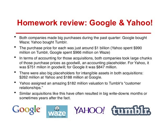 Homework review: Google & Yahoo! •  •  •  •  •  •   Both companies made big purchases during the past quarter: Google boug...