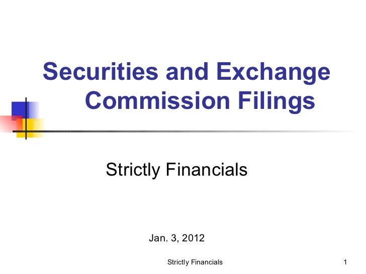 Securities and Exchange  Commission Filings <ul><ul><ul><ul><ul><li>Strictly Financials </li></ul></ul></ul></ul></ul><ul>...