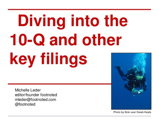 Diving into the 10-Q and other key filings Michelle Leder editor/founder footnoted mleder@footnoted.com @footnoted Photo b...