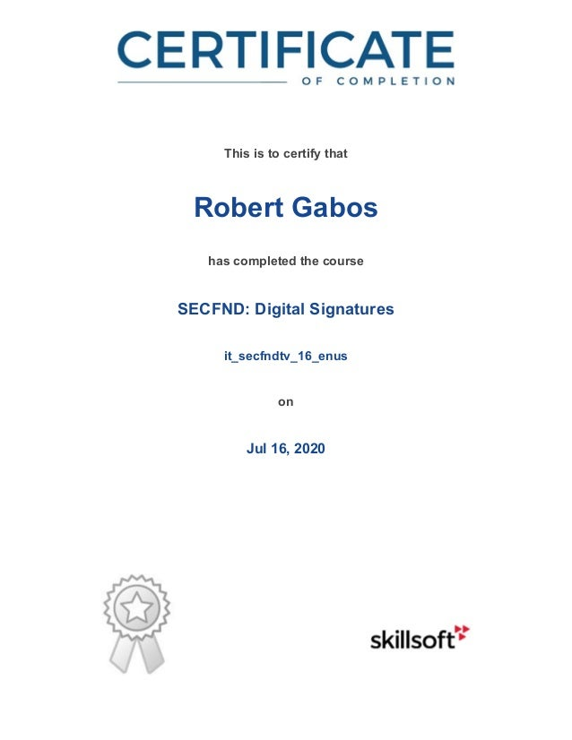 / This is to certify that Robert Gabos has completed the course SECFND: Digital Signatures it_secfndtv_16_enus on Jul 16, ...
