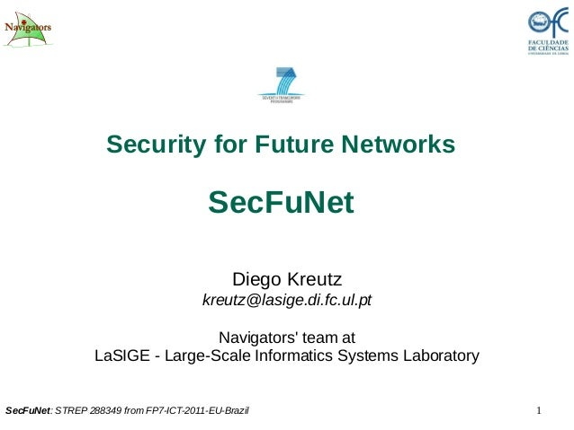 1SecFuNet: STREP 288349 from FP7-ICT-2011-EU-Brazil Security for Future Networks SecFuNet Diego Kreutz kreutz@lasige.di.fc...