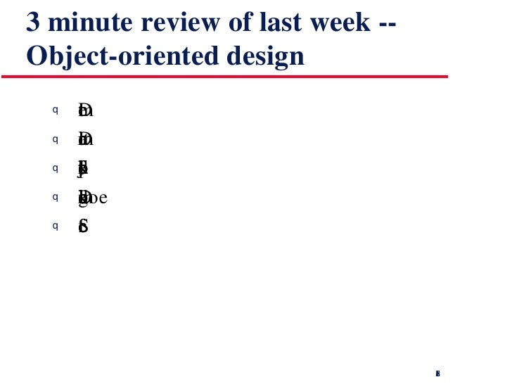 3 minute review of last week -- Object-oriented design <ul><li>Define the context and modes of use of the system </li></ul...