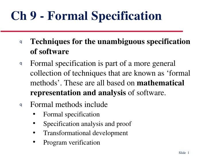 Ch 9 - Formal Specification <ul><li>Techniques for the unambiguous specification of software </li></ul><ul><li>Formal spec...