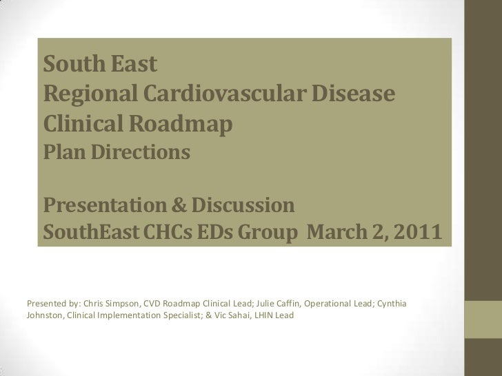 South East Regional Cardiovascular Disease Clinical Roadmap Plan DirectionsPresentation & DiscussionSouthEast CHCs EDs Gro...