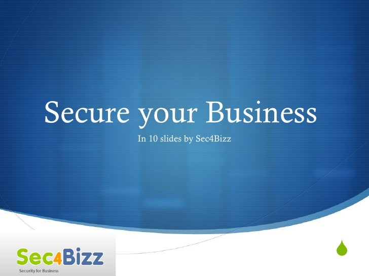 Secure your Business  In 10 slides by Sec4Bizz
