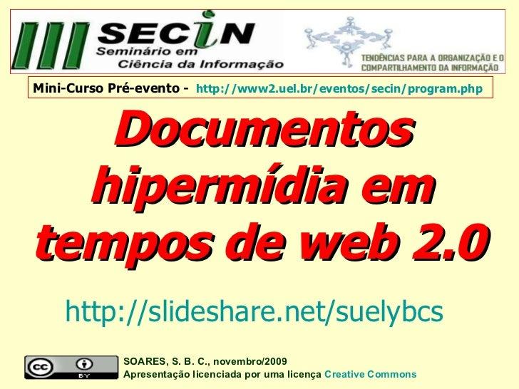 Documentos hipermídia em tempos de web 2.0   SOARES, S. B. C., novembro/2009  Apresentação licenciada por uma licença   Cr...