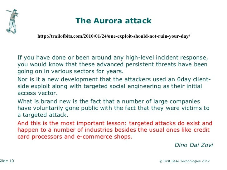 The Aurora attack                  http://trailofbits.com/2010/01/24/one-exploit-should-not-ruin-your-day/           If yo...