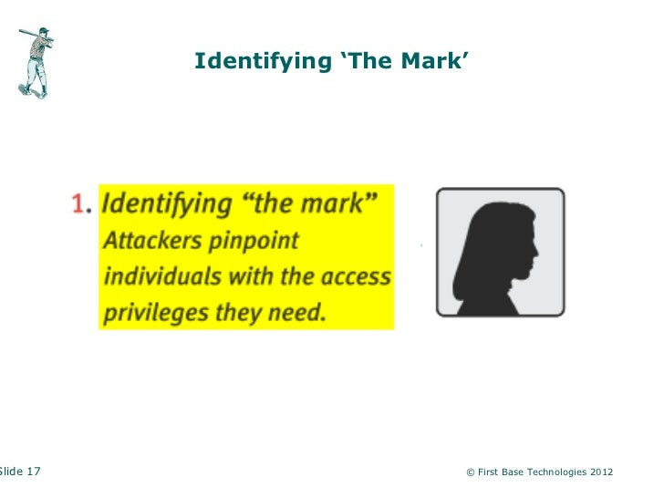Identifying 'The Mark'Slide 17                        © First Base Technologies 2012