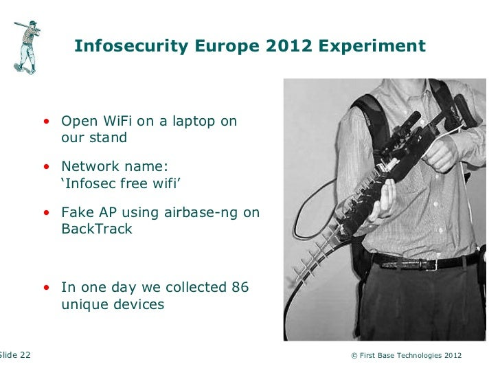 Infosecurity Europe 2012 Experiment           • Open WiFi on a laptop on             our stand           • Network name:  ...