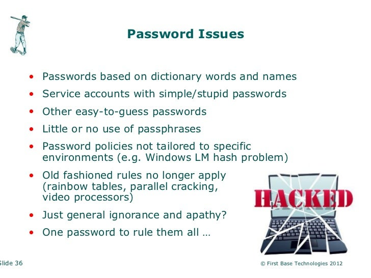 Password Issues           • Passwords based on dictionary words and names           • Service accounts with simple/stupid ...