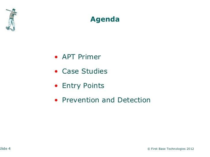 Agenda          • APT Primer          • Case Studies          • Entry Points          • Prevention and DetectionSlide 4   ...