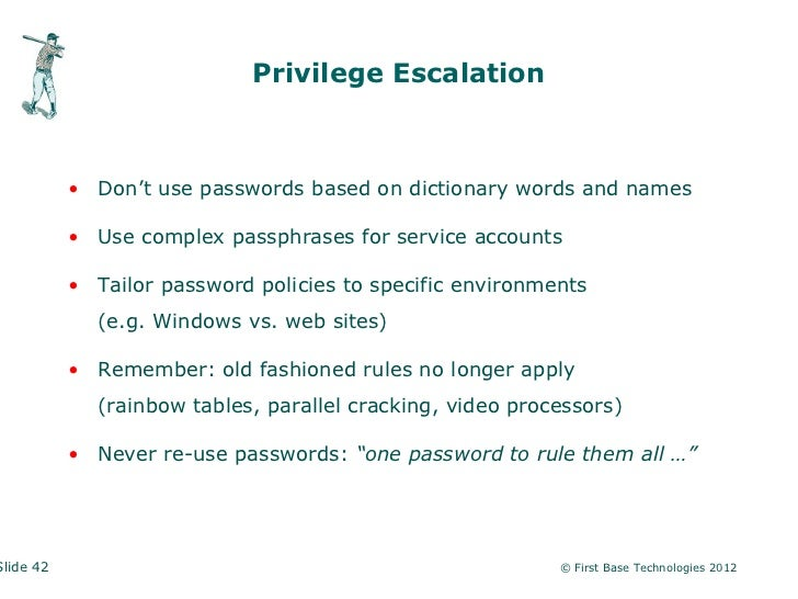 Privilege Escalation           • Don't use passwords based on dictionary words and names           • Use complex passphras...