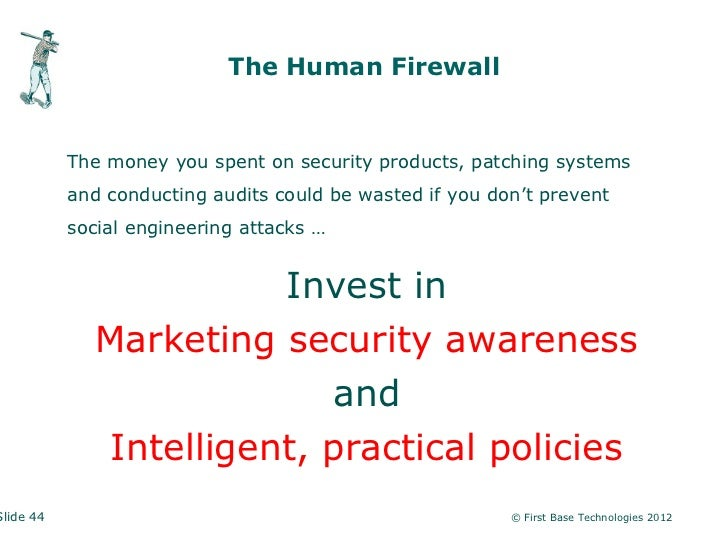 The Human Firewall           The money you spent on security products, patching systems           and conducting audits co...