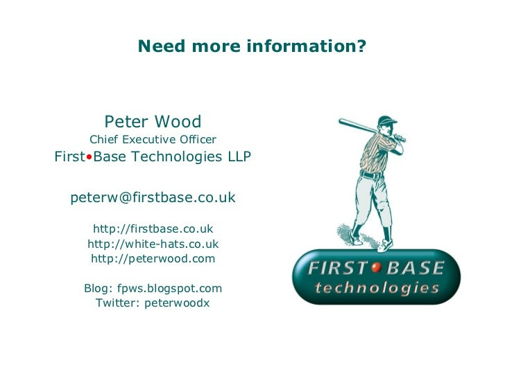 Need more information?       Peter Wood    Chief Executive OfficerFirst•Base Technologies LLP  peterw@firstbase.co.uk     ...