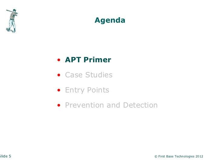 Agenda          • APT Primer          • Case Studies          • Entry Points          • Prevention and DetectionSlide 5   ...