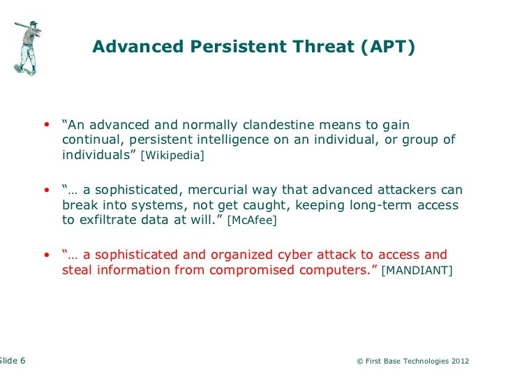 """Advanced Persistent Threat (APT)          • """"An advanced and normally clandestine means to gain            continual, pers..."""