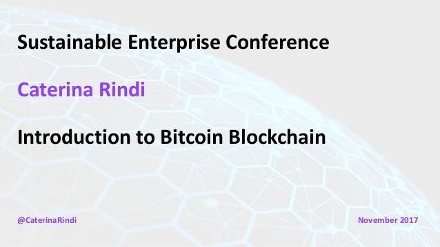 SustainableEnterpriseConference CaterinaRindi IntroductiontoBitcoinBlockchain @CaterinaRindi November2017