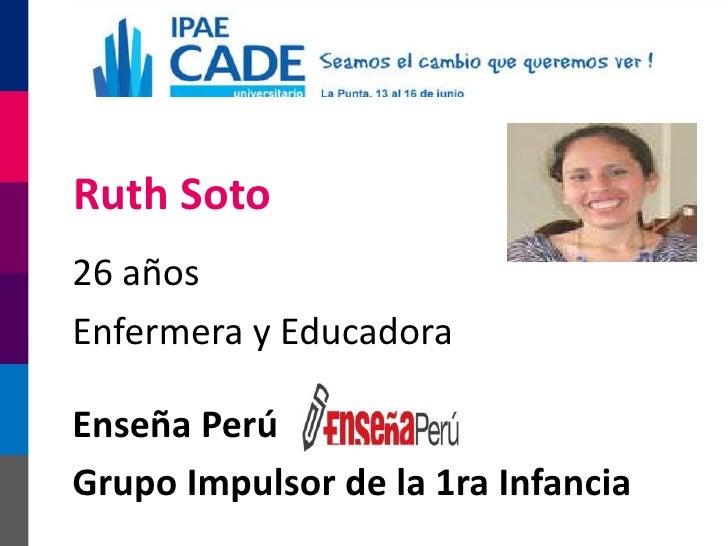 Ruth Soto26 añosEnfermera y EducadoraEnseña PerúGrupo Impulsor de la 1ra Infancia