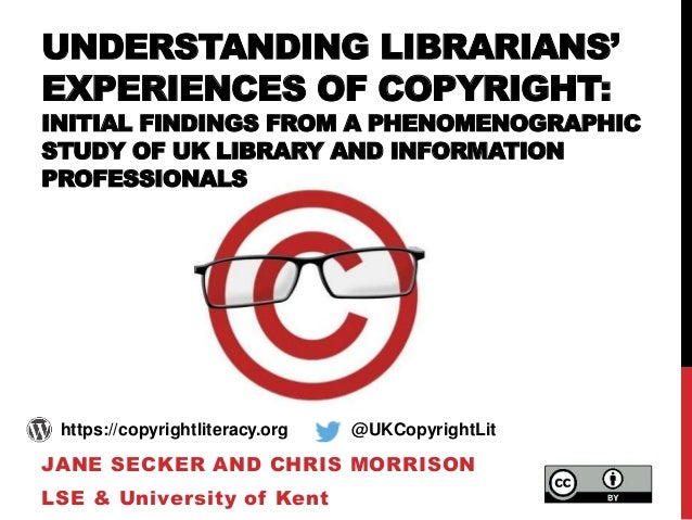 UNDERSTANDING LIBRARIANS' EXPERIENCES OF COPYRIGHT: INITIAL FINDINGS FROM A PHENOMENOGRAPHIC STUDY OF UK LIBRARY AND INFOR...