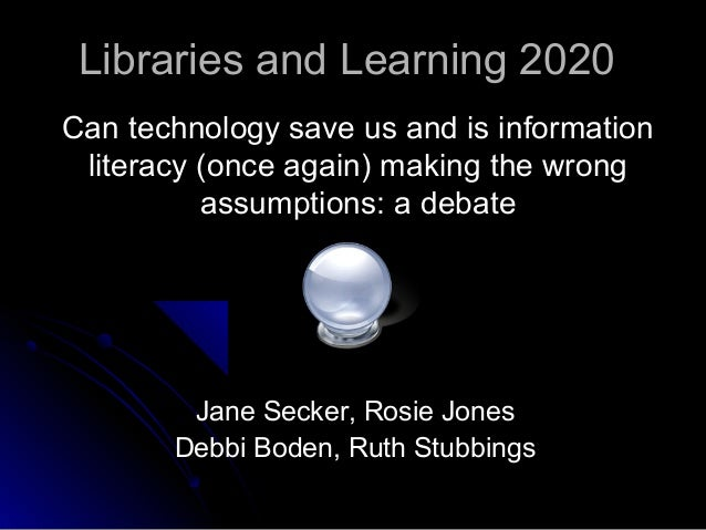 Libraries and Learning 2020Libraries and Learning 2020 Can technology save us and is informationCan technology save us and...