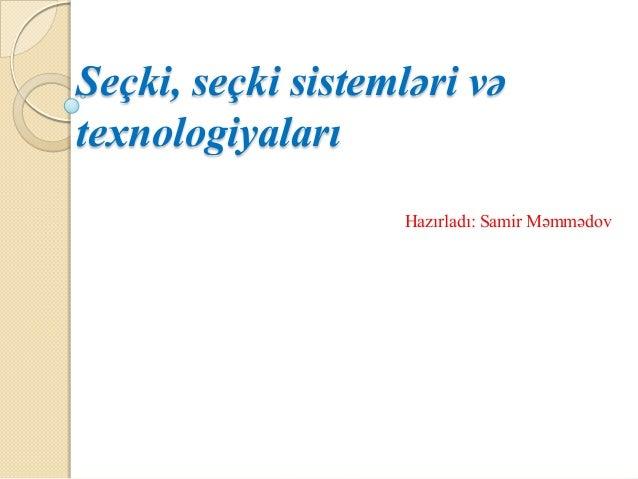 Seçki, seçki sistemləri və texnologiyaları Hazırladı: Samir Məmmədov