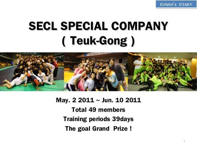 EUNAH's DIARYEUNAH's DIARY SECL SPECIAL COMPANYSECL SPECIAL COMPANY ( Teuk-Gong )( Teuk-Gong ) May. 2 2011 ~ Jun. 10 2011 ...