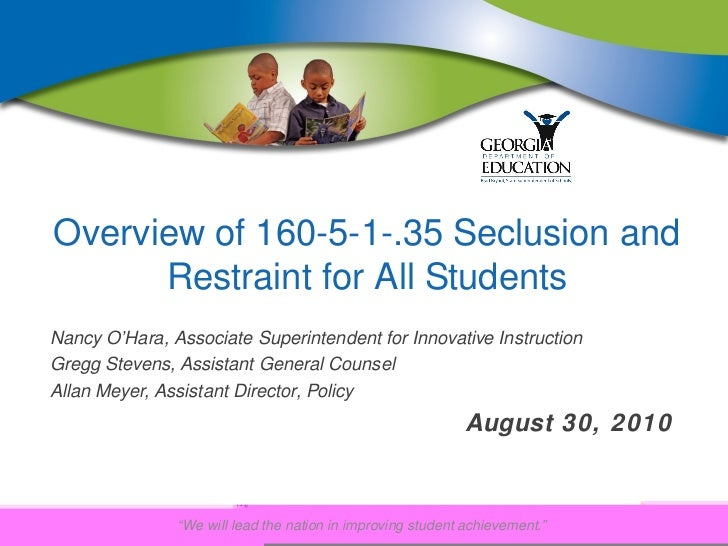Overview of 160-5-1-.35 Seclusion and      Restraint for All StudentsNancy O'Hara, Associate Superintendent for Innovative...