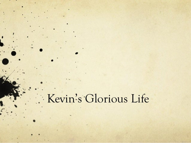 Kevin's Glorious Life