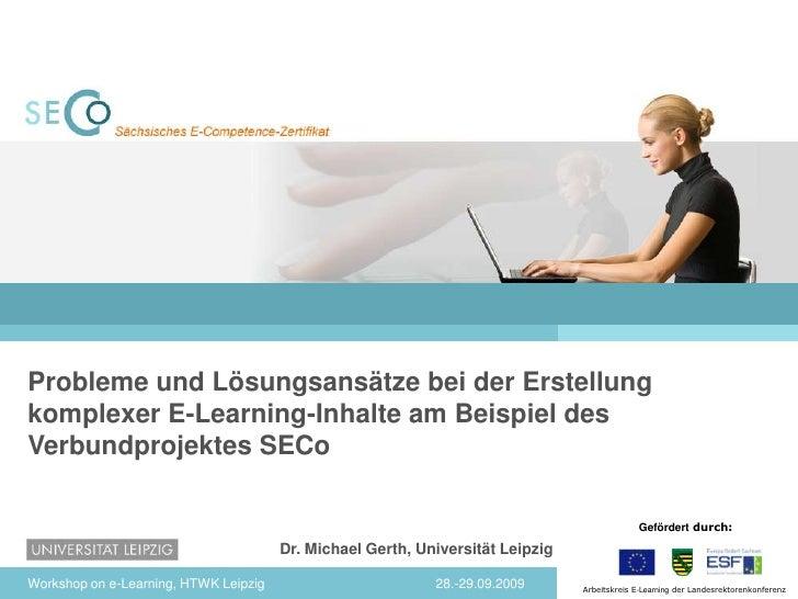 Probleme und Lösungsansätze bei der Erstellung komplexer E-Learning-Inhalte am Beispiel des Verbundprojektes SECo<br />28....