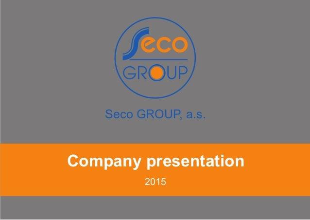 Company presentation 2015 Seco GROUP, a.s.