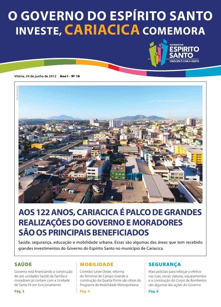 O Governo do Espírito Santoinveste, CARIACICA comemoraVitória, 24 de junho de 2012        Ano I – Nº 16 Fernando Madeira  ...